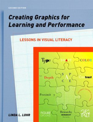 Creating Graphics for Learning and Performance Lessons in Visual Literacy