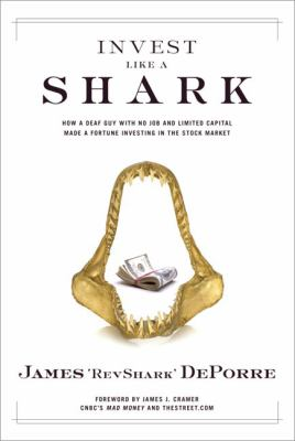 Invest Like a Shark How a Deaf Guy With No Job and Limited Capital Made a Fortune Investing in the Stock Market
