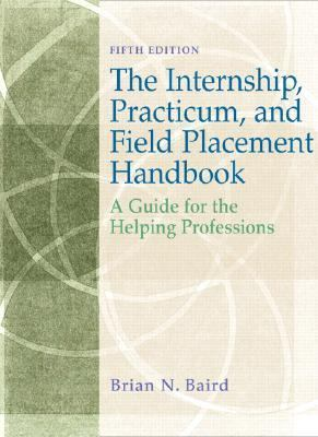 Internship, Practicum, and Field Placement Handbook A Guide for the Helping Professions