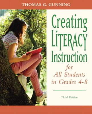 Creating Literacy Instruction for All Students in Grades 4 to 8 (3rd Edition) (Books by Tom Gunning)