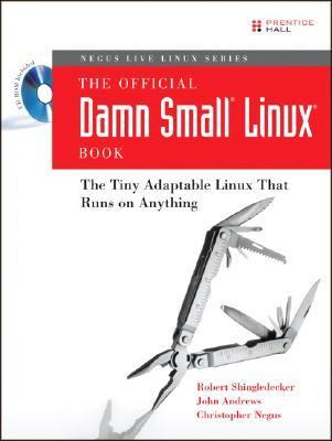 Official Damn Small Linux Book The Tiny Adaptable Linux That Runs on Anything