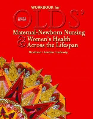 Workbook to Accompany Olds' Maternal-Newborn Nursing and Women's Health across the Lifespan