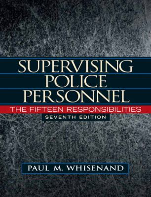 Supervising Police Personnel: The Fifteen Responsibilities (7th Edition) (Pearson Criminal Justice)