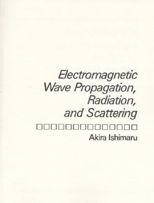 Electromagnetic Wave Propagation, Radiation, and Scattering