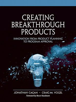 Creating Breakthrough Products : Innovation from Product Planning to Program Approval - Vogel, Craig M., Cagan, Jonathan pdf epub