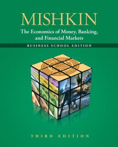 The Economics of Money, Banking and Financial Markets: The Business School Edition (3rd Edition) (Pearson Series in Economics)