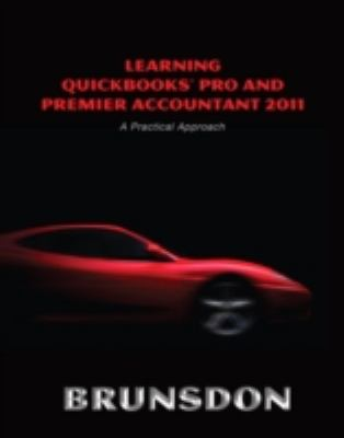 Learning QuickBooks Pro and Premier Accountant 2011: A Practical Approach and QuickBooks 2011 Software (5th Edition)