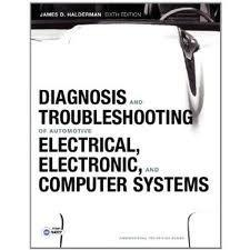 Diagnosis and Troubleshooting of Automotive Electrical, Electronic, and Computer Systems with NATEF Correlated Task Sheets (6th Edition) (Professional Technician Series)