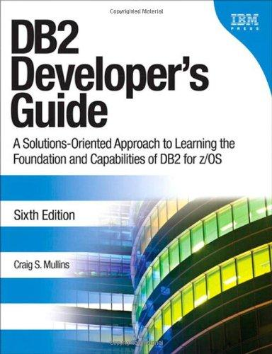 DB2 Developer's Guide: A Solutions-Oriented Approach to Learning the Foundation and Capabilities of DB2 for z/OS (6th Edition) (IBM Press)