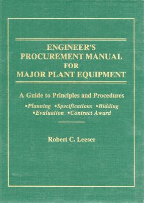Engineer's Procurement Manual for Major Plant Equipment A Guide to Principles and Procedures Planning, Specifications, Bidding, Evaluation, Contract Award