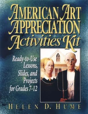 American Art Appreciation Activities Kit Ready-To-Use Lessons, Slides, and Projects for Grades 7-12