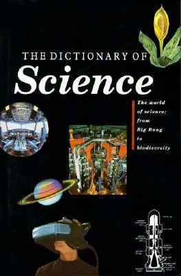 The Dictionary of Science: The World of Science from Big Bang to Biodiversity