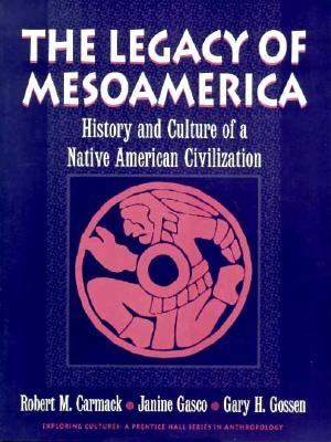 Legacy of Mesoamerica History and Culture of a Native American Civilization
