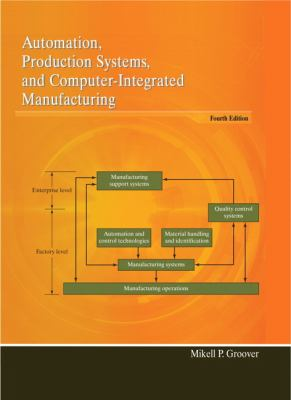 Automation, Production Systems, and Computer-Integrated Manufacturing (4th Edition)