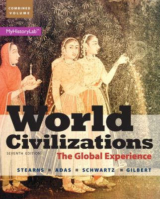 World Civilizations: The Global Experience, Combined Volume Plus NEW MyHistoryLab with Pearson eText --  Access Card Package (7th Edition)