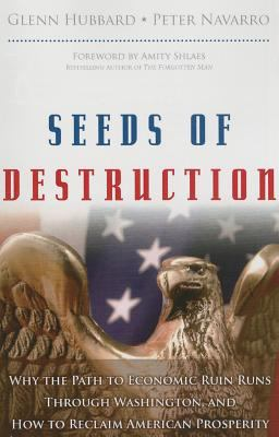 Seeds of Destruction: Why the Path to Economic Ruin Runs Through Washington, and How to Reclaim American Properity (paperback)