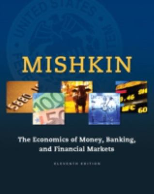 The Economics of Money, Banking and Financial Markets (11th Edition)