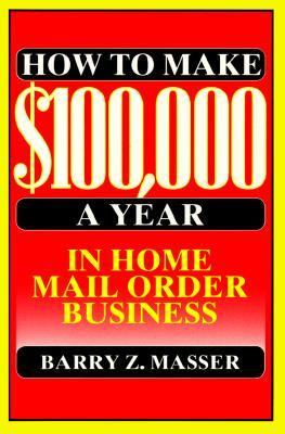 How to Make $100,000 a Year in Home Mail Order Business