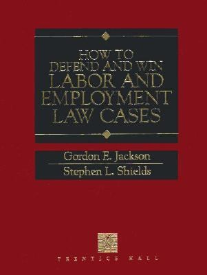 How to Defend Labor and Employment Law Cases Successfully - Gordon E. Jackson - Hardcover