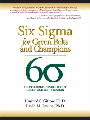 Six Sigma for Green Belts and Champions: Foundations, DMAIC, Tools, Cases, and Certification (paperback)