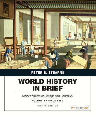 World History in Brief: Major Patterns of Change and Continuity, Volume 2: Since 1450 (8th Edition)