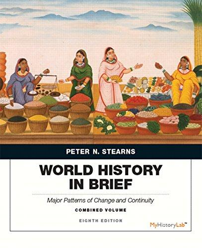 World History in Brief: Major Patterns of Change and Continuity, Combined Volume plus NEW MyHistoryLab with Pearson eText -- Access Card Package (8th Edition)