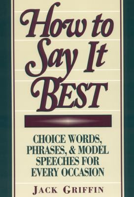 How to Say It Best Choice Words, Phrases, and Model Speeches for Every Occasion