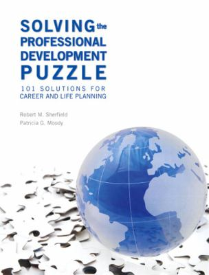 Solving the Professional Development Puzzle: 101 Solutions for Career and Life Planning