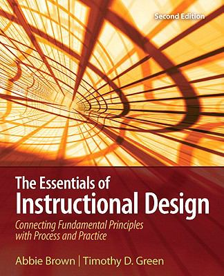 Essentials of Instructional Design : Connecting Fundamental Principles with Process and Practice