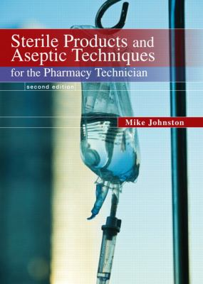 Sterile Products and Aeseptic Techniques for the Pharmacy Technician