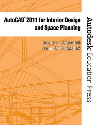 AutoCAD 2011 for Interior Design & Space Planning (New Autodesk Education Press Series)