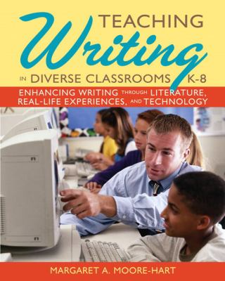 Teaching Writing in Diverse Classrooms, K-8: Shaping Writers' Development Through Literature, Literacy, and Technology