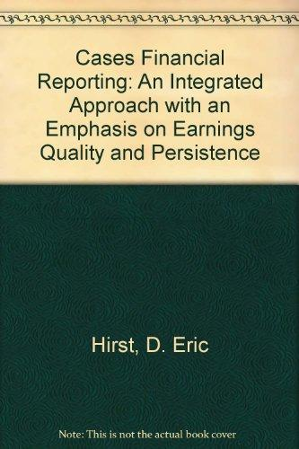 Cases in Financial Reporting: An Integrated Approach With an Emphasis on Earnings Quality and Persistence