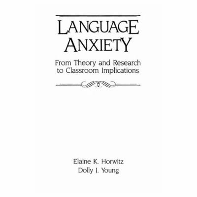 Language Anxiety From Theory and Research to Classroom Implications