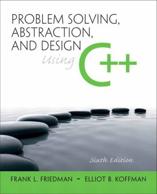 Problem Solving, Abstraction, and Design using C++ (6th Edition)