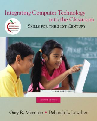 Integrating Computer Technology into the Classroom: Skills for the 21st Century (with MyEducationLab) (4th Edition)