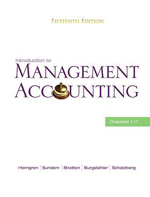 Introduction to Management Accounting: Ch's 1-17 (15th Edition)