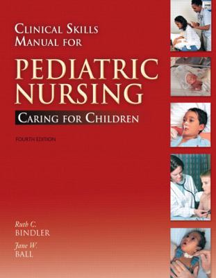 Clinical Skills Manual for Pediatric Nursing: Caring for Children (4th Edition)