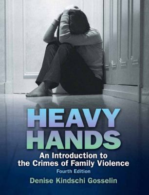 Heavy Hands: An Introduction to the Crime of Intimate and Family Violence (4th Edition)