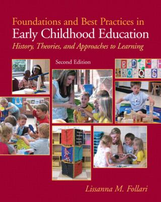 Foundations and Best Practices in Early Childhood Education: History, Theories and Approaches to Learning (2nd Edition)
