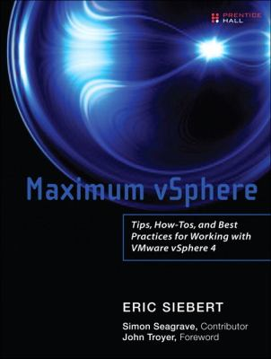 Maximum VSphere : Tips, How-Tos, and Best Practices for Working with VMware VSphere 4