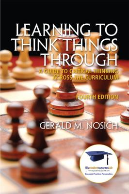 Learning to Think Things Through: A Guide to Critical Thinking Across the Curriculum (4th Edition)