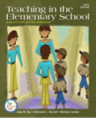 Teaching in the Elementary School: A Reflective Action Approach (with MyEducationLab) (5th Edition)