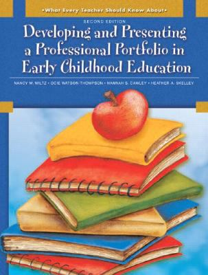 What Every Teacher Should Know about Developing and Presenting a Professional Portfolio in Early Childhood