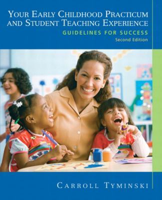 Your Early Childhood Practicum and Student Teaching Experience: Guidelines for Success (2nd Edition)
