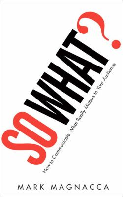 So What?: How to Communicate What Really Matters to Your Audience - Magnacca, Mark pdf epub