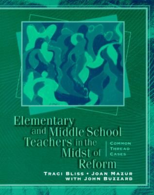 Elementary and Middle School Teachers in the Midst of Reform Common Thread Cases