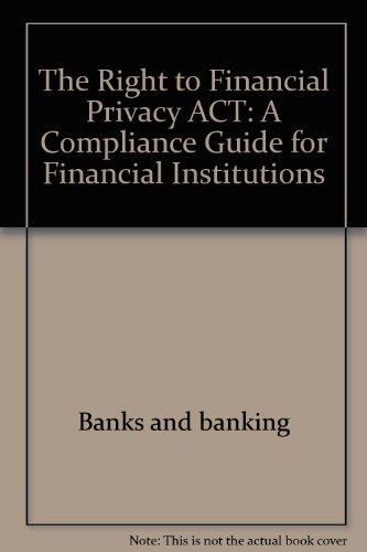 The Right to financial privacy act: A compliance guide for financial institutions (Prentice-Hall series in data processing management)