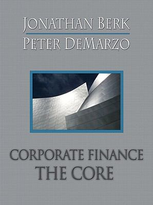 Corporate Finance: The Core and MyFinanceLab Student Access Kit Package