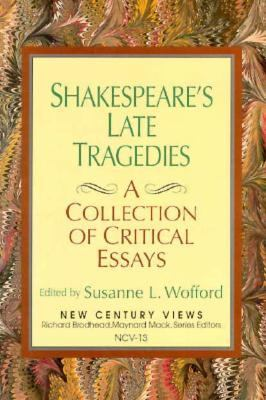 Shakespeare's Late Tragedies A Collection of Critical Essays